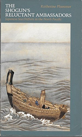The Shogun'S Reluctant Ambassadors: Japanese Sea Drifters In The North Pacific (North Pacific Studies)