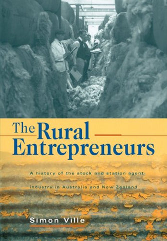 The Rural Entrepreneurs: A History Of The Stock And Station Agent Industry In Australia And New Zealand