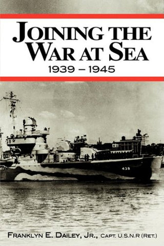 Joining The War At Sea 1939-1945: A Destroyer'S Role In World War Ii Naval Convoys And Invasion Landings