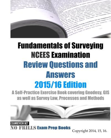 Fundamentals Of Surveying Ncees Examination Review Questions And Answers: 2015/16 Edition