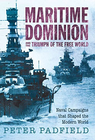 Maritime Dominion: Naval Campaigns That Shaped The Modern World