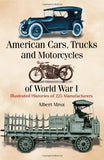 American Cars, Trucks And Motorcycles Of World War I: Illustrated Histories Of 225 Manufacturers