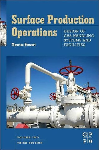 Surface Production Operations: Vol 2: Design Of Gas-Handling Systems And Facilities, Third Edition