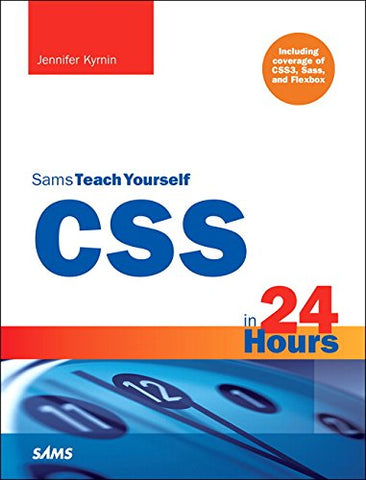 Css In 24 Hours, Sams Teach Yourself: Including Coverage Of Css3, Sass, And Flexbox