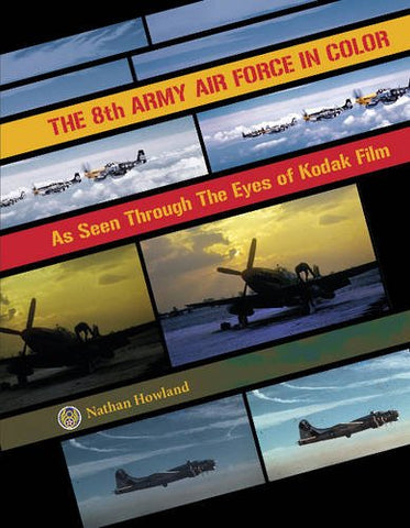 The 8Th Army Air Force In Color As Seen Through The Eyes Of Kodak Film