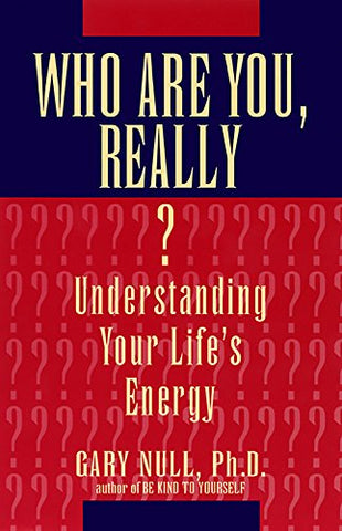 Who Are You, Really? Understanding Your Life'S Energy
