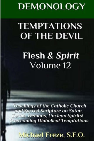Demonology Temptations Of The Devil Flesh & Spirit: Satan, Demons, & Evil Spirits (The Demonology Series) (Volume 12)
