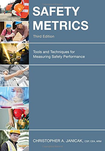 Safety Metrics: Tools And Techniques For Measuring Safety Performance