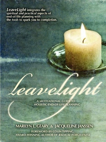 Leavelight: A Motivational Guide To Holistic End-Of-Life Planning, Foreword By Colin Tipping