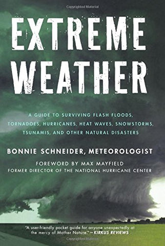 Extreme Weather: A Guide To Surviving Flash Floods, Tornadoes, Hurricanes, Heat Waves, Snowstorms, Tsunamis And Other Natural Disasters (Macsci)