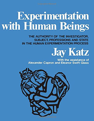 Experimentation With Human Beings: The Authority Of The Investigator, Subject, Professions, And State In The Human Experimentation Process