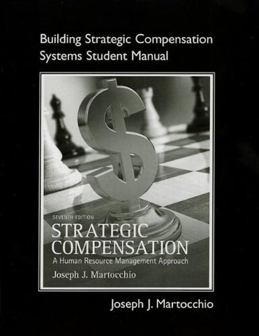Student Manual For Strategic Compensation: A Human Resource Management Approach