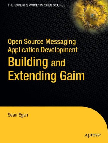 Open Source Messaging Application Development: Building And Extending Gaim (Expert'S Voice In Open Source)