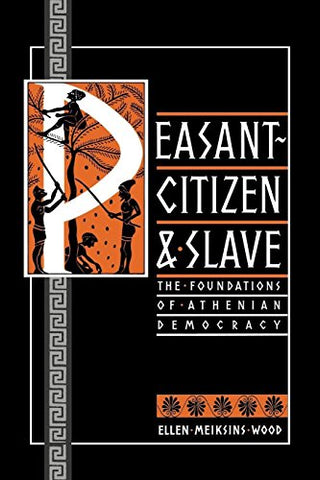 Peasant-Citizen And Slave: The Foundations Of Athenian Democracy