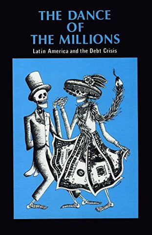 Dance Of The Millions: Latin America And The Debt Crisis