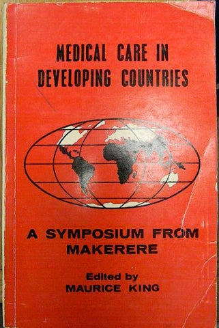 Medical Care In Developing Countries: A Primer On The Medicine Of Poverty And A Symposium From Makerere