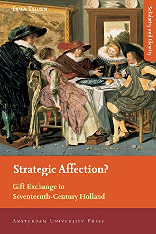 Strategic Affection?: Gift Exchange In Seventeenth-Century Holland (Solidarity And Identity)