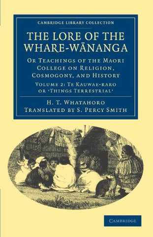 The Lore Of The Whare-Wananga: Or Teachings Of The Maori College On Religion, Cosmogony, And History Volume 2: Te Kauwae-Raro Or 'Things Terrestrial' (Cambridge Library Collection - Anthropology)