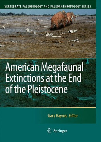 American Megafaunal Extinctions At The End Of The Pleistocene (Vertebrate Paleobiology And Paleoanthropology)
