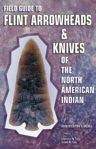 Field Guide To Flint Arrowheads & Knives Of The North American Indian