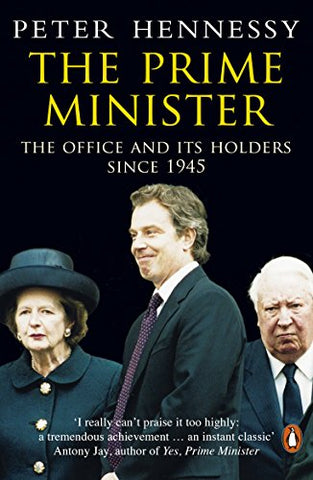 Prime Minister,The: The Office And Its Holders Since 1945