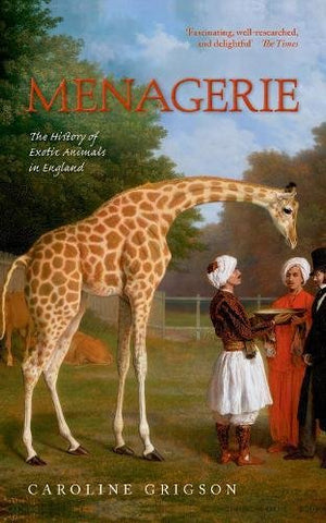 Menagerie: The History Of Exotic Animals In England