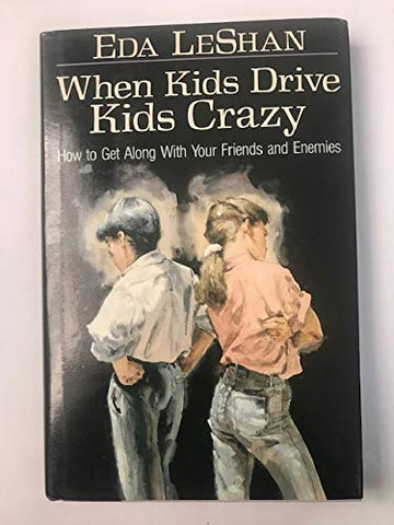 When Kids Drive Kids Crazy: How To Get Along With Your Friends And Enemies