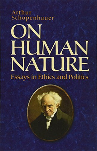 On Human Nature: Essays In Ethics And Politics (Dover Philosophical Classics)