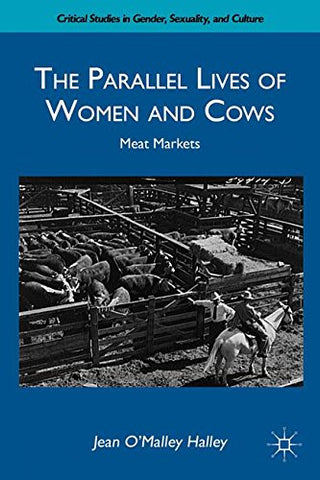 The Parallel Lives Of Women And Cows: Meat Markets (Critical Studies In Gender, Sexuality, And Culture)