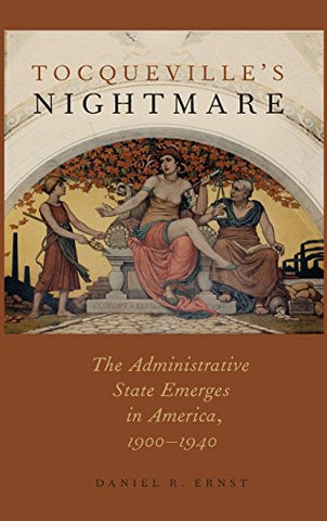 Tocqueville'S Nightmare: The Administrative State Emerges In America, 1900-1940