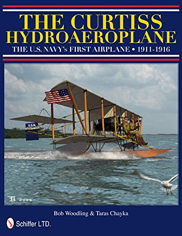 The Curtiss Hydroaeroplane: The U.S. Navy'S First Airplane 1911-1916