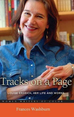 Tracks On A Page: Louise Erdrich, Her Life And Works (Women Writers Of Color)