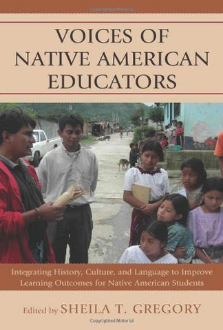 Voices Of Native American Educators: Integrating History, Culture, And Language To Improve Learning Outcomes For Native American Students