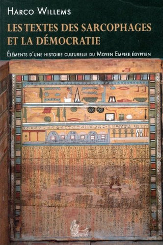 Les Textes Des Sarcophages Et La Democratie: Elements D'Une Histoire Culturelle Du Moyen Empire Egyptien. Quatre Conferences  Presentees A L'Ephe . Section Des Sciences Religieuses