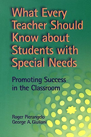 What Every Teacher Should Know About Students With Special Needs: Promoting Success In The Classroom