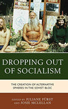 Dropping Out Of Socialism: The Creation Of Alternative Spheres In The Soviet Bloc