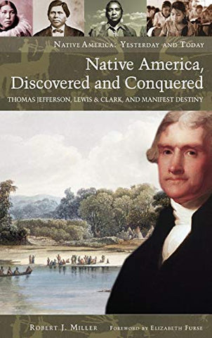 Native America, Discovered And Conquered: Thomas Jefferson, Lewis & Clark, And Manifest Destiny (Native America: Yesterday And Today)