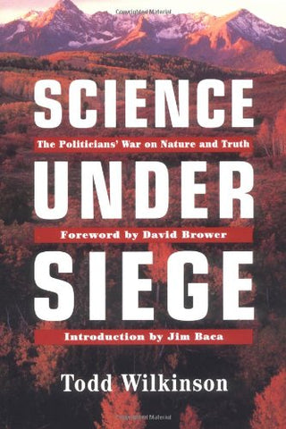 Science Under Siege: The Politicians' War On Nature And Truth