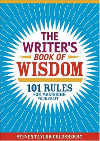 The Writer'S Book Of Wisdom: 101 Rules For Mastering Your Craft