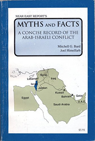 Myths And Facts: A Concise Record Of The Arab-Israeli Conflict