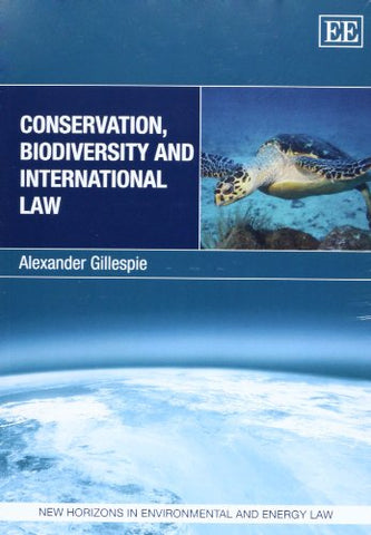 Conservation, Biodiversity And International Law (New Horizons In Environmental And Energy Law Series)