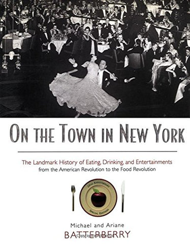 On The Town In New York: The Landmark History Of Eating, Drinking, And Entertainments From The American Revolution To The Food Revolution