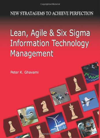 Lean, Agile And Six Sigma Information Technology Management: New Stratagems To Achieve Perfection
