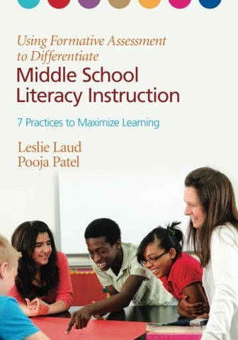 Using Formative Assessment To Differentiate Middle School Literacy Instruction: Seven Practices To Maximize Learning
