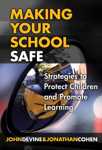 Making Your School Safe: Strategies To Protect Children And Promote Learning (The Series On Social Emotional Learning) (Social Emotional Learning (Hardcover))