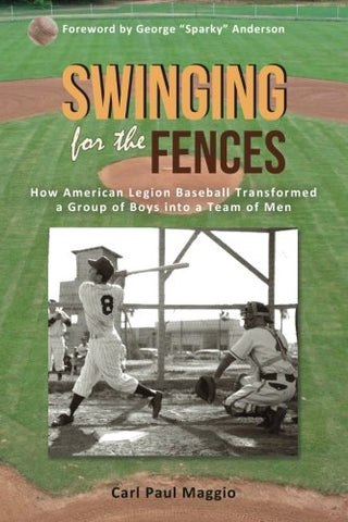 Swinging For The Fences: How American Legion Baseball Transformed A Group Of Boys Into A Team Of Men