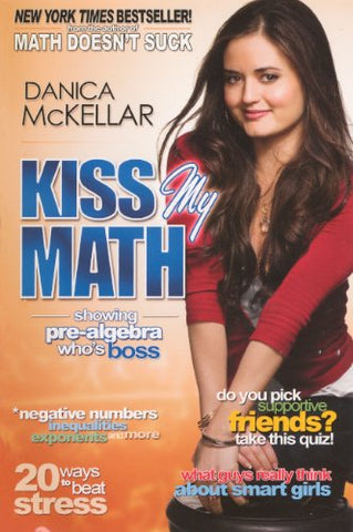 Kiss My Math: Showing Pre-Algebra Who'S Boss (Turtleback School & Library Binding Edition)
