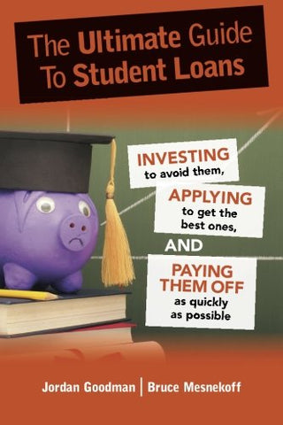 The Ultimate Guide To Student Loans: Investing To Avoid Them, Applying To Get The Best Ones, And Paying Them Off As Quickly As Possible