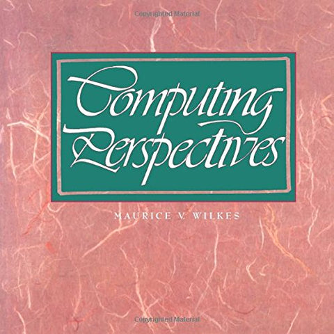 Computing Perspectives (The Morgan Kaufmann Series In Computer Architecture And Design)