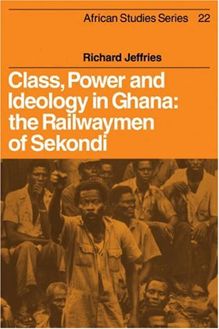 Class, Power And Ideology In Ghana: The Railwaymen Of Sekondi (African Studies)